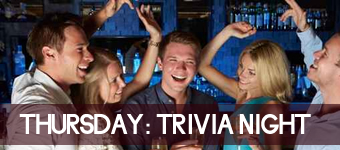 Thursday Night is our Trivia Nights! Bring your friends for dinner, drinks and lots of fun!